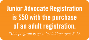 Junior Advocate Registration is $50 with the purchase of an adult registration.